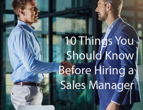 CEOs Ask – What are the 10 Things I Should Know Before Hiring a Sales Manager